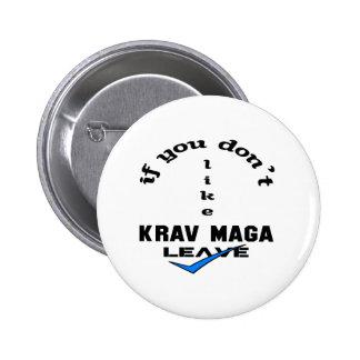 If you don't like Krav Maga Leave Pinback Button