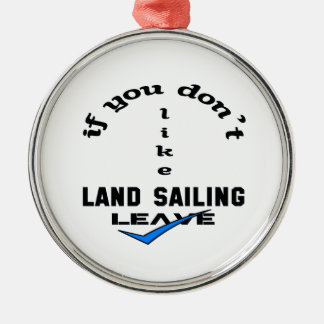 If you don't like Land sailing Leave Metal Ornament