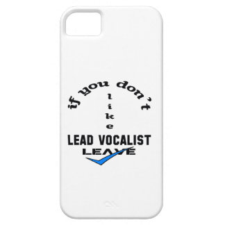 If you don't like Lead Vocalist Leave iPhone SE/5/5s Case