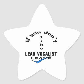 If you don't like Lead Vocalist Leave Star Sticker
