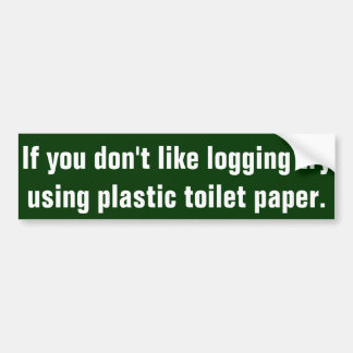 If you don't like logging try using plastic toile bumper sticker