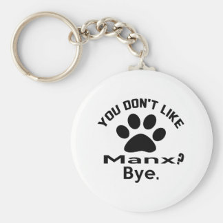 If You Don't Like Manx Cat Bye Basic Round Button Keychain