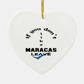 If you don't like Maracas Leave Ceramic Ornament
