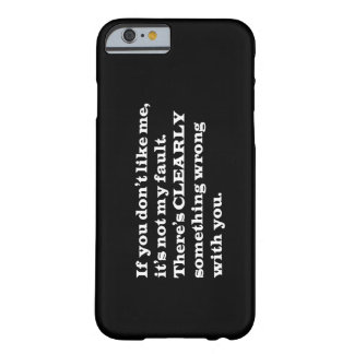 IF YOU DONT LIKE ME THERES CLEARLY SOMETHING WRONG BARELY THERE iPhone 6 CASE