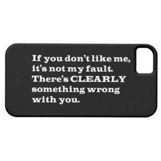 IF YOU DONT LIKE ME THERES CLEARLY SOMETHING WRONG iPhone SE/5/5s CASE