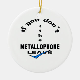 If you don't like Metallophone Leave Ceramic Ornament