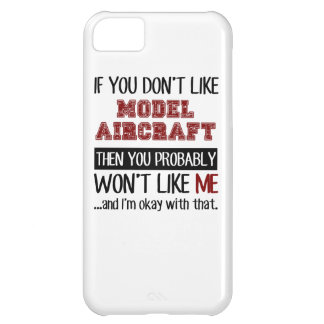 If You Don't Like Model Aircraft Cool iPhone 5C Cover