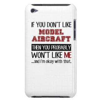 If You Don't Like Model Aircraft Cool iPod Touch Case
