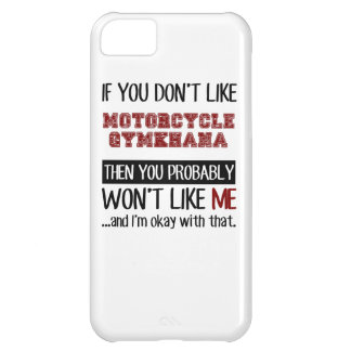 If You Don't Like Motorcycle Gymkhana Cool iPhone 5C Case