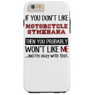 If You Don't Like Motorcycle Gymkhana Cool Tough iPhone 6 Plus Case