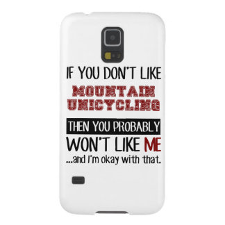 If You Don't Like Mountain Unicycling Cool Galaxy S5 Case