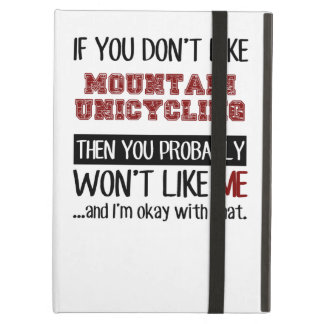 If You Don't Like Mountain Unicycling Cool iPad Air Cover