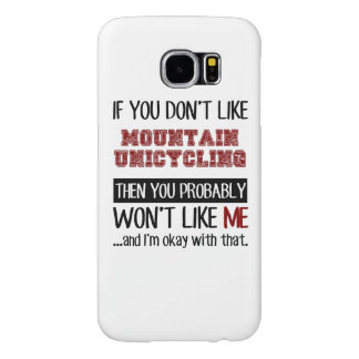 If You Don't Like Mountain Unicycling Cool Samsung Galaxy S6 Case