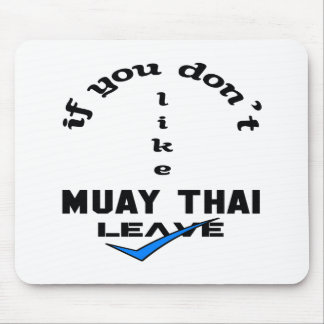 If you don't like Muay Thai Leave Mouse Pad