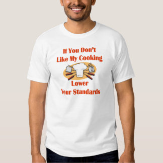 If You Don't Like My Cooking Lower Your Standards T-shirt