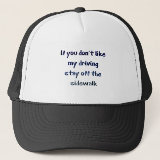 if you don't like my driving stay off the sidewalk trucker hat
