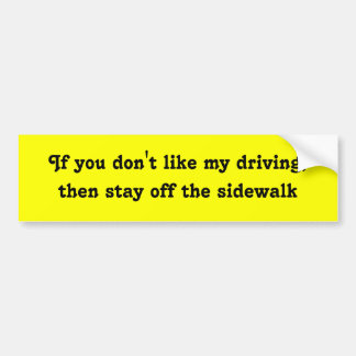 If you don't like my driving, then stay off the... bumper sticker