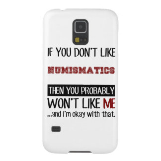 If You Don't Like Numismatics Cool Case For Galaxy S5