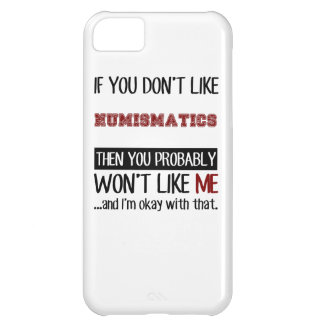 If You Don't Like Numismatics Cool Cover For iPhone 5C