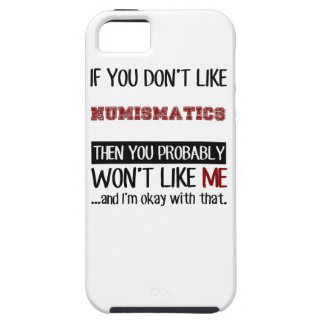 If You Don't Like Numismatics Cool iPhone SE/5/5s Case