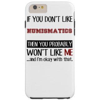 If You Don't Like Numismatics Cool Tough iPhone 6 Plus Case