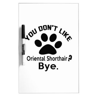 If You Don't Like Oriental Shorthair Cat ? Bye Dry-Erase Board