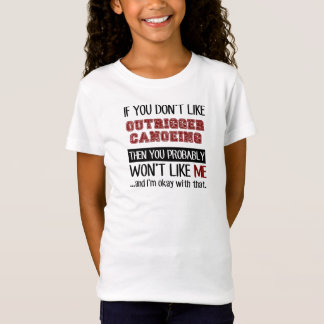 If You Don't Like Outrigger Canoeing Cool T-Shirt