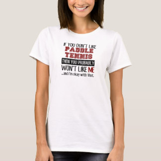 If You Don't Like Paddle Tennis Cool T-Shirt