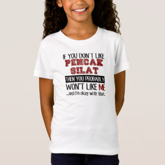 If You Don't Like Pencak Silat Cool T-Shirt