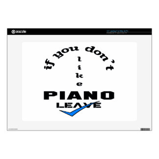 """If you don't like Piano Leave 15"""" Laptop Skins"""