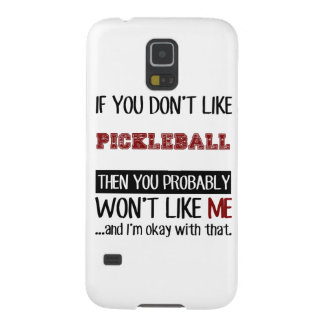 If You Don't Like Pickleball Cool Galaxy S5 Cover