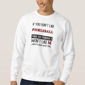 If You Don't Like Pickleball Cool Pullover Sweatshirt