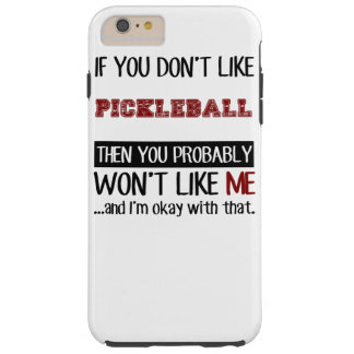 If You Don't Like Pickleball Cool Tough iPhone 6 Plus Case
