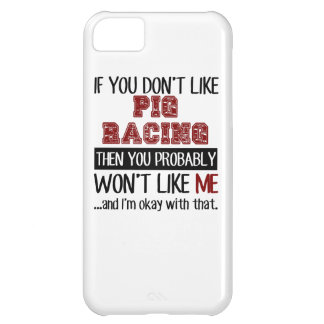 If You Don't Like Pig Racing Cool iPhone 5C Covers