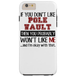 If You Don't Like Pole Vault Cool Tough iPhone 6 Plus Case