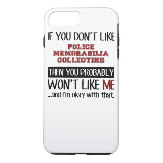 If You Don't Like Police Memorabilia Collecting iPhone 8 Plus/7 Plus Case