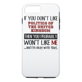If You Don't Like Politics Of The United Kingdom iPhone 8 Plus/7 Plus Case