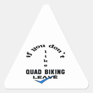 If you don't like Quad Biking Leave Triangle Sticker