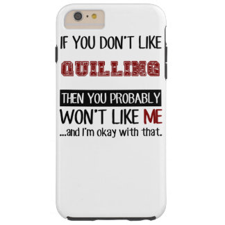 If You Don't Like Quilling Cool Tough iPhone 6 Plus Case