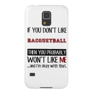 If You Don't Like Racquetball Cool Galaxy S5 Covers