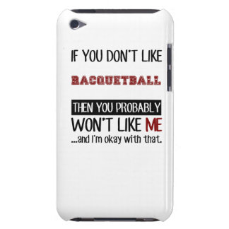 If You Don't Like Racquetball Cool iPod Touch Cover