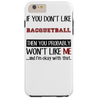 If You Don't Like Racquetball Cool Tough iPhone 6 Plus Case