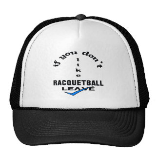 If you don't like Racquetball Leave Trucker Hat