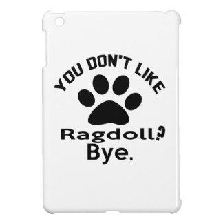 If You Don't Like Ragdoll Cat ? Bye iPad Mini Case