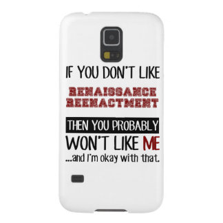 If You Don't Like Renaissance Reenactment Cool Galaxy S5 Case