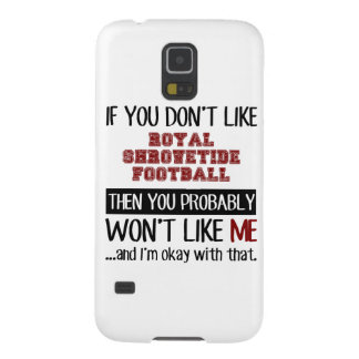 If You Don't Like Royal Shrovetide Football Cool Galaxy S5 Cover