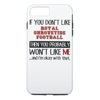 If You Don't Like Royal Shrovetide Football Cool iPhone 8 Plus/7 Plus Case