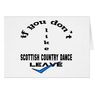 If you don't like Scottish Country dance Leave Card