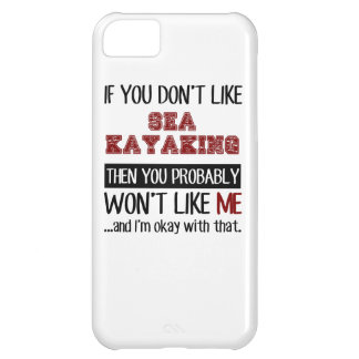 If You Don't Like Sea Kayaking Cool iPhone 5C Cover