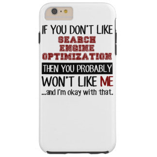 If You Don't Like Search Engine Optimization Cool Tough iPhone 6 Plus Case